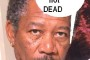 "STUPID HOAX SAYS: ""MORGAN FREEMAN IS DEAD."""
