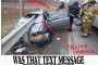 Text Message Car and Guard Rail Photo -- Kind of a Hoax.